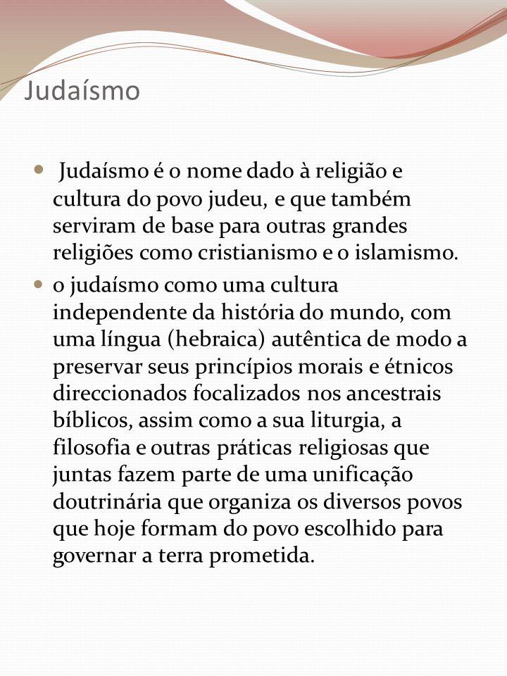 Judaísmo Judaísmo é o nome dado à religião e cultura do povo judeu, e que também serviram de base para outras grandes religiões como cristianismo e o