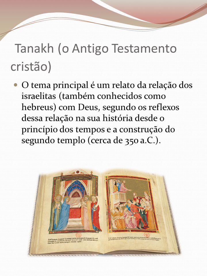 Tanakh (o Antigo Testamento cristão) O tema principal é um relato da relação dos israelitas (também conhecidos como hebreus) com Deus, segundo os reflexos dessa relação na sua história desde o princípio dos tempos e a construção do segundo templo (cerca de 350 a.C.).