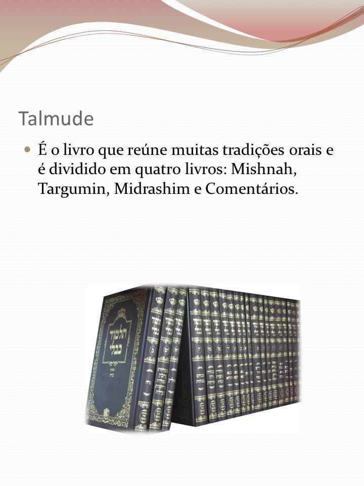 Talmude É o livro que reúne muitas tradições orais e é dividido em quatro livros: Mishnah, Targumin, Midrashim e Comentários.