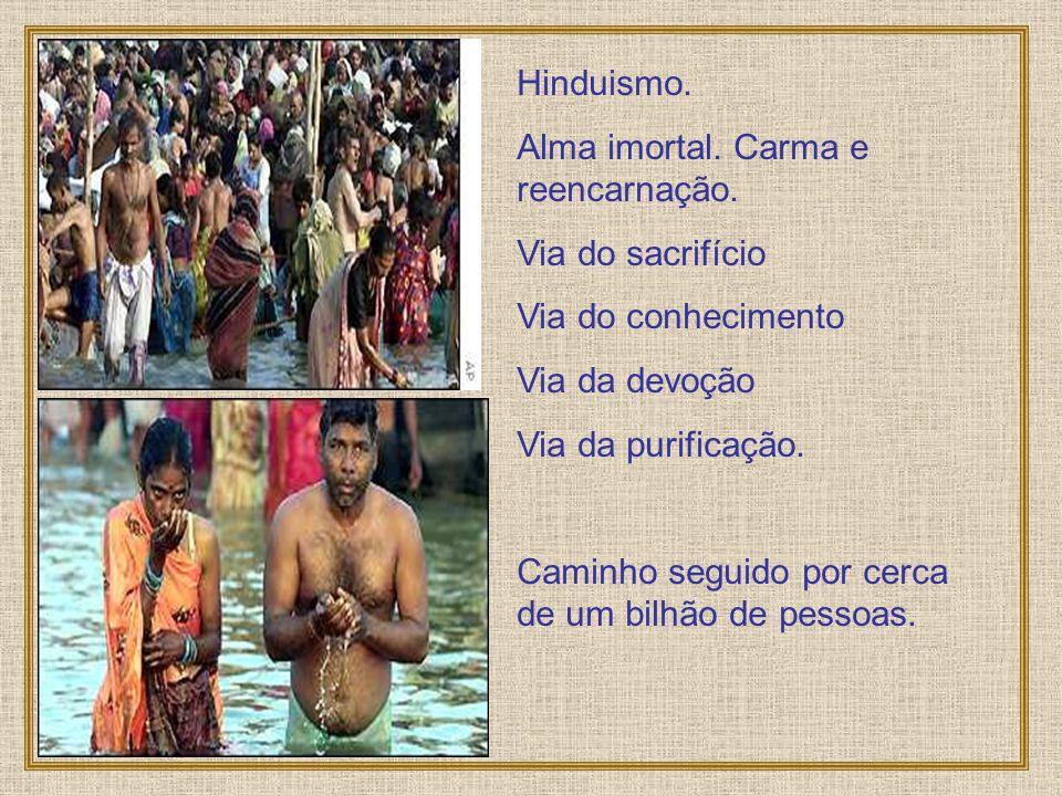 Hinduismo.Alma imortal. Carma e reencarnação.