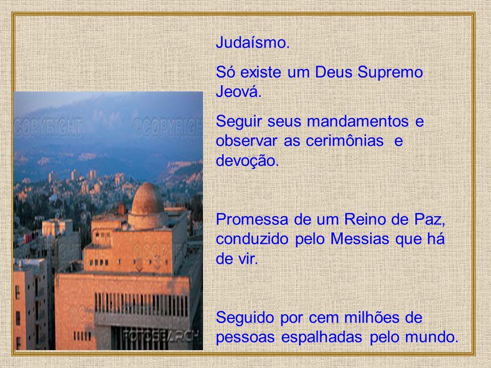 Judaísmo.Só existe um Deus Supremo Jeová.