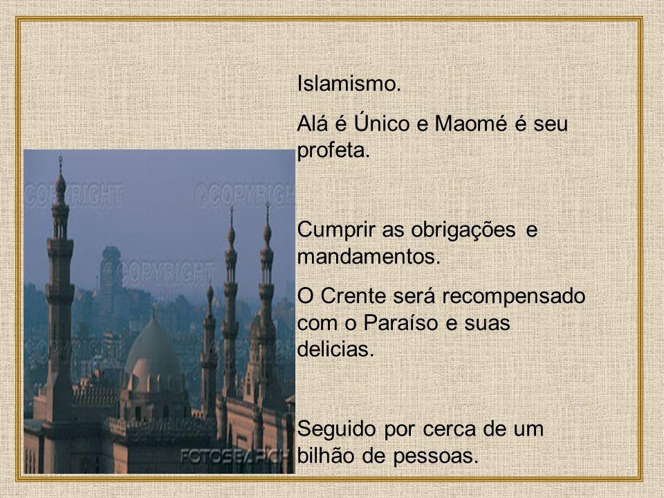 Islamismo.Alá é Único e Maomé é seu profeta. Cumprir as obrigações e mandamentos.