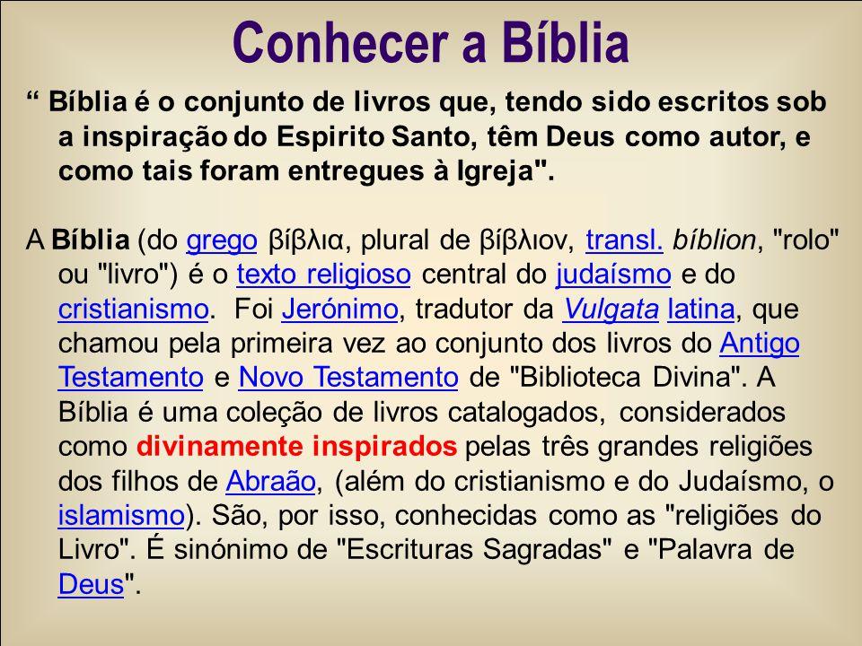 Conhecer a Bíblia Bíblia é o conjunto de livros que, tendo sido escritos sob a inspiração do Espirito Santo, têm Deus como autor, e como tais foram entregues à Igreja .