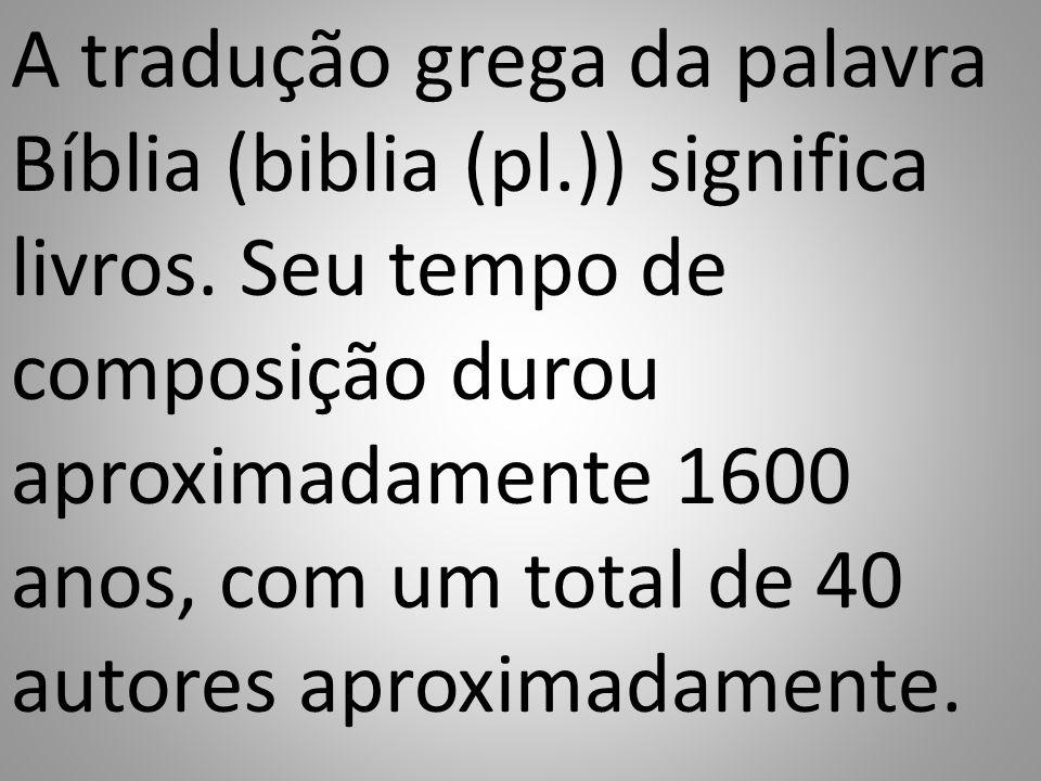 A tradução grega da palavra Bíblia (biblia (pl.)) significa livros.