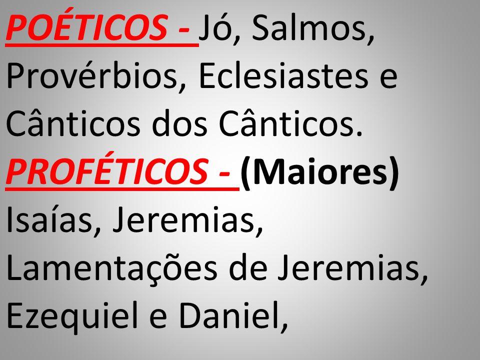 POÉTICOS - Jó, Salmos, Provérbios, Eclesiastes e Cânticos dos Cânticos.