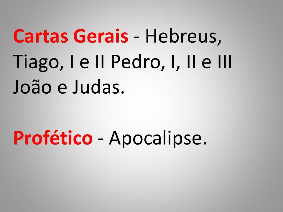 Cartas Gerais - Hebreus, Tiago, I e II Pedro, I, II e III João e Judas. Profético - Apocalipse.