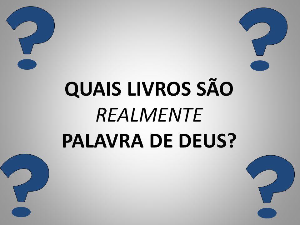 QUAIS LIVROS SÃO REALMENTE PALAVRA DE DEUS?
