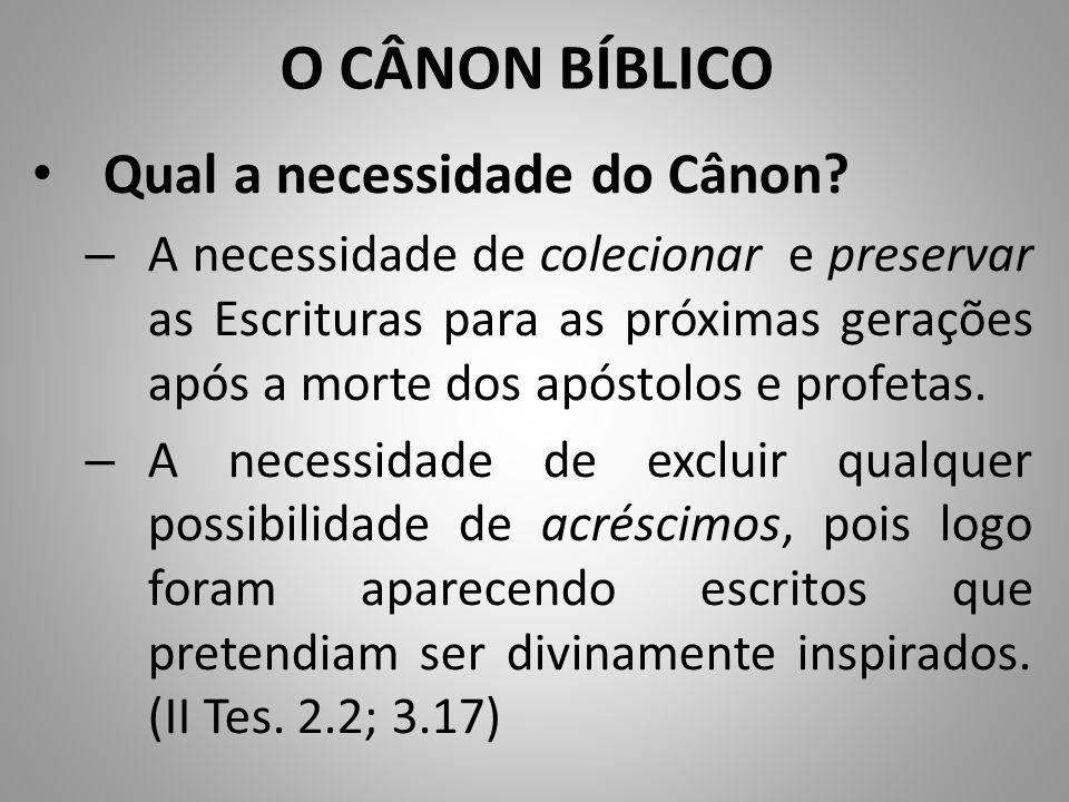 O CÂNON BÍBLICO Qual a necessidade do Cânon.