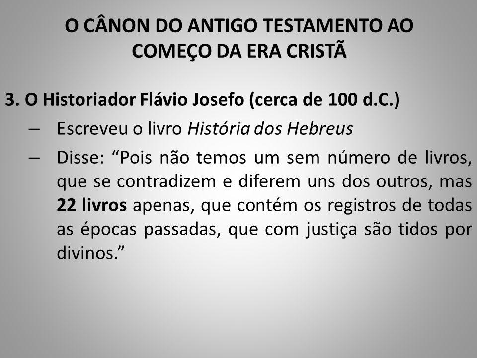 """3. O Historiador Flávio Josefo (cerca de 100 d.C.) – Escreveu o livro História dos Hebreus – Disse: """"Pois não temos um sem número de livros, que se co"""