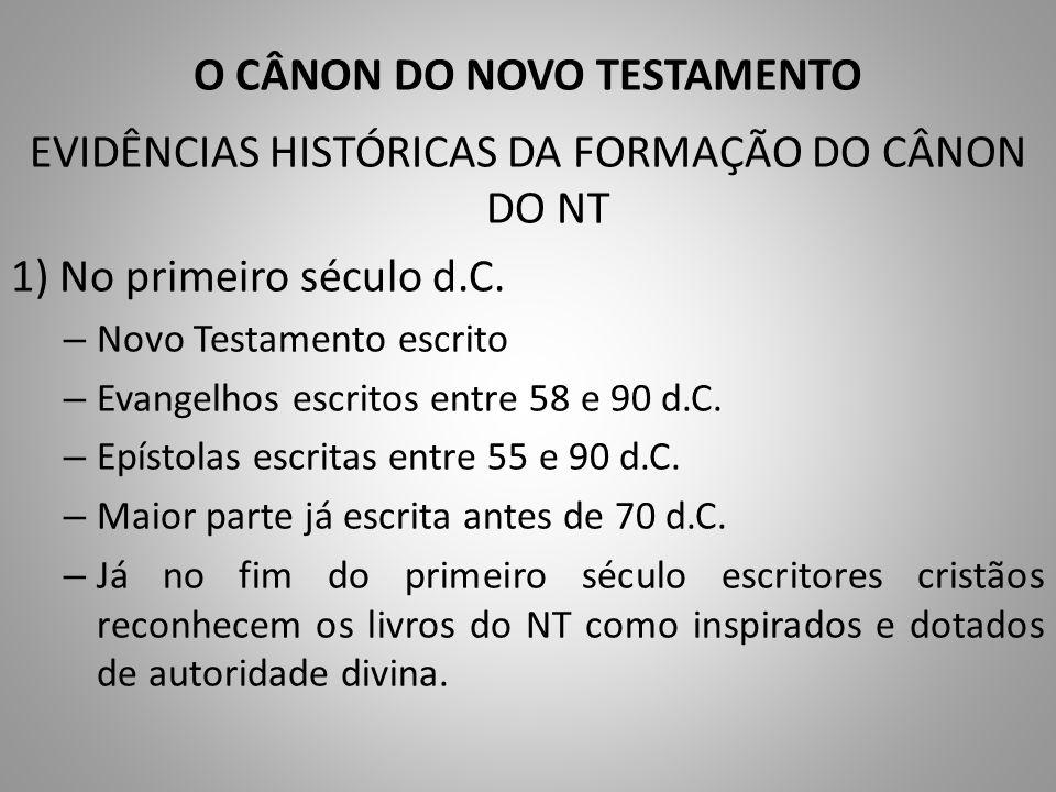 O CÂNON DO NOVO TESTAMENTO EVIDÊNCIAS HISTÓRICAS DA FORMAÇÃO DO CÂNON DO NT 1) No primeiro século d.C.