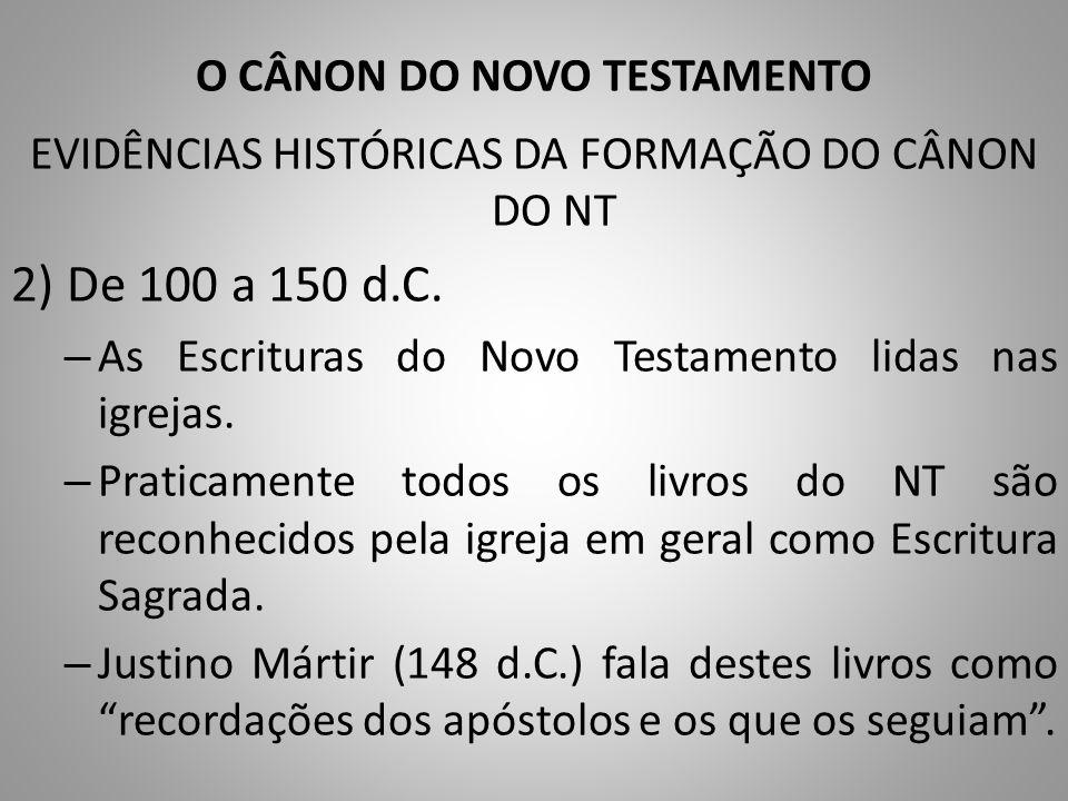 O CÂNON DO NOVO TESTAMENTO EVIDÊNCIAS HISTÓRICAS DA FORMAÇÃO DO CÂNON DO NT 2) De 100 a 150 d.C.