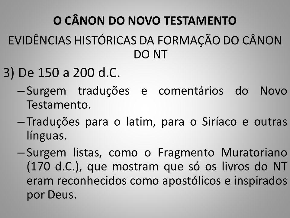 O CÂNON DO NOVO TESTAMENTO EVIDÊNCIAS HISTÓRICAS DA FORMAÇÃO DO CÂNON DO NT 3) De 150 a 200 d.C.