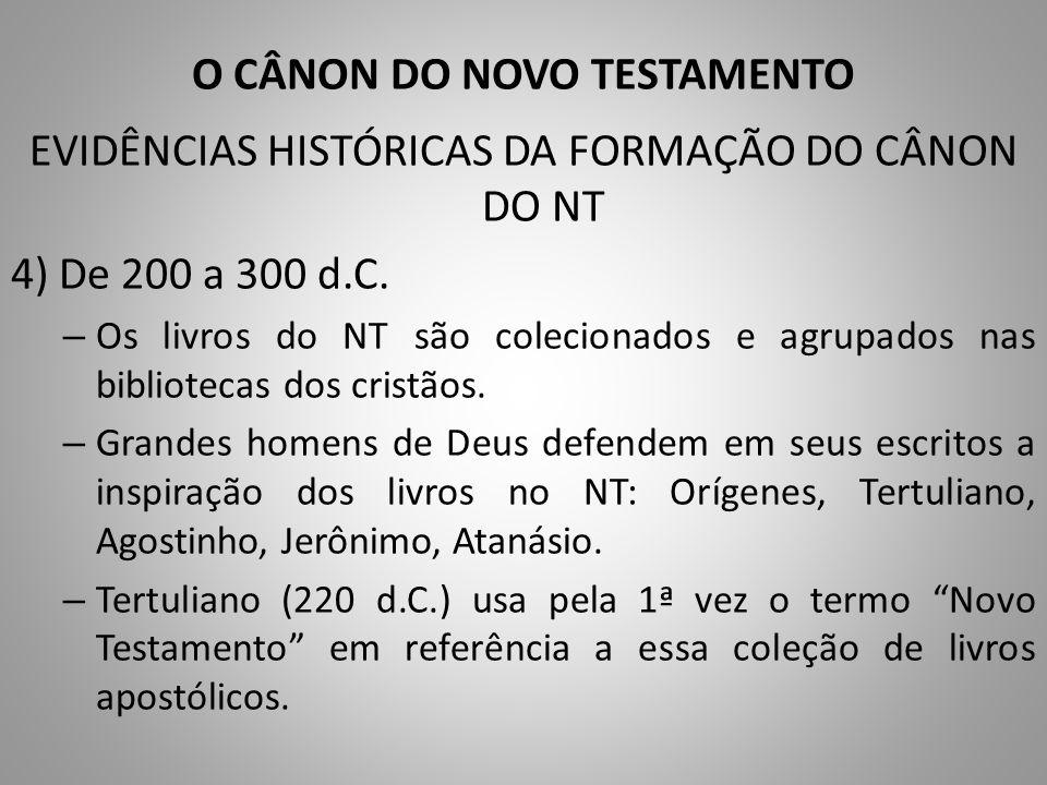 O CÂNON DO NOVO TESTAMENTO EVIDÊNCIAS HISTÓRICAS DA FORMAÇÃO DO CÂNON DO NT 4) De 200 a 300 d.C.