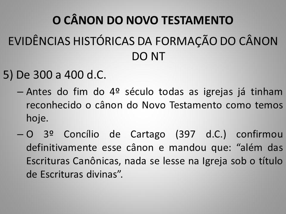 O CÂNON DO NOVO TESTAMENTO EVIDÊNCIAS HISTÓRICAS DA FORMAÇÃO DO CÂNON DO NT 5) De 300 a 400 d.C.