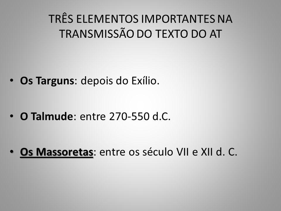 TRÊS ELEMENTOS IMPORTANTES NA TRANSMISSÃO DO TEXTO DO AT Os Targuns: depois do Exílio.