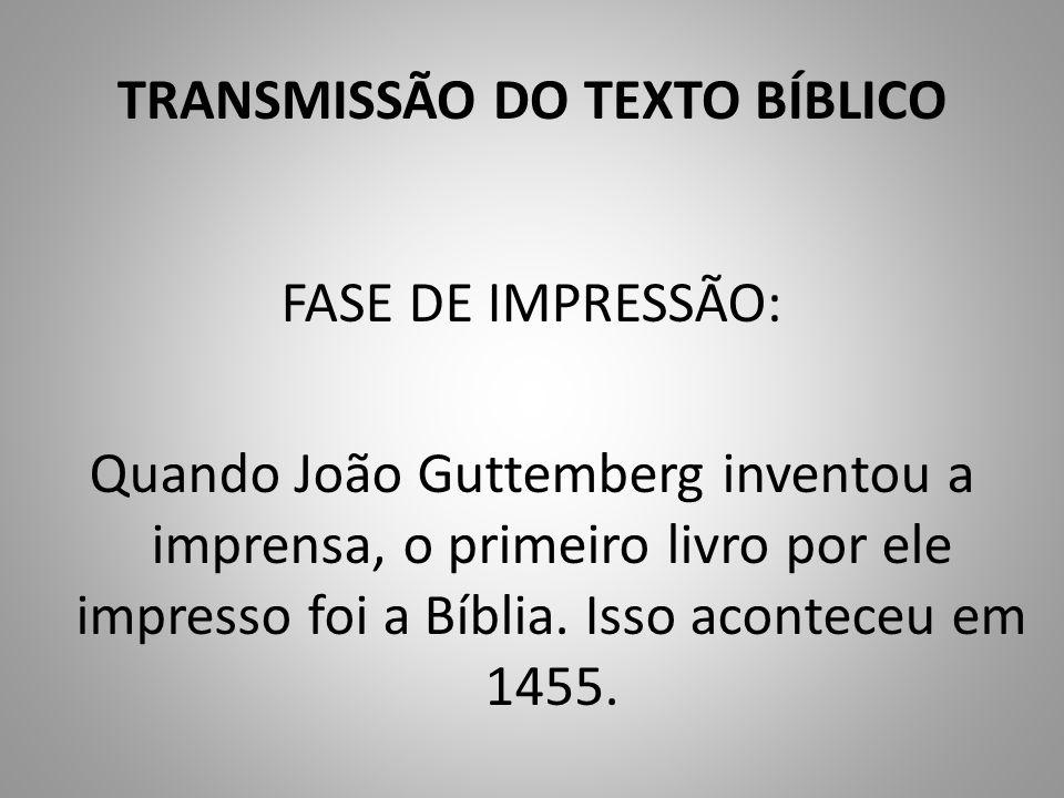 TRANSMISSÃO DO TEXTO BÍBLICO FASE DE IMPRESSÃO: Quando João Guttemberg inventou a imprensa, o primeiro livro por ele impresso foi a Bíblia.