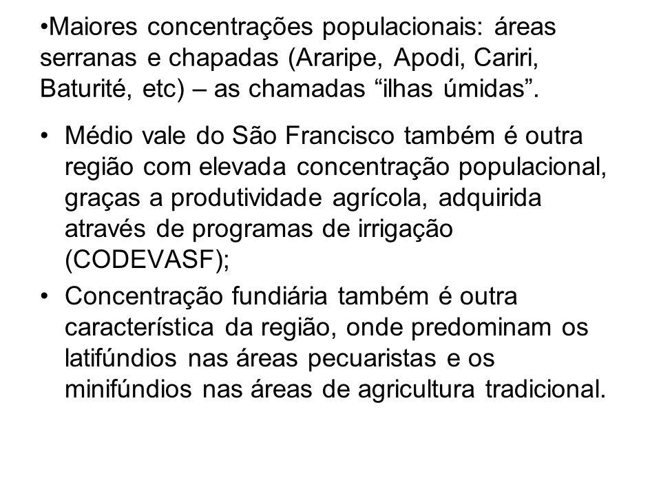 Maiores concentrações populacionais: áreas serranas e chapadas (Araripe, Apodi, Cariri, Baturité, etc) – as chamadas ilhas úmidas .