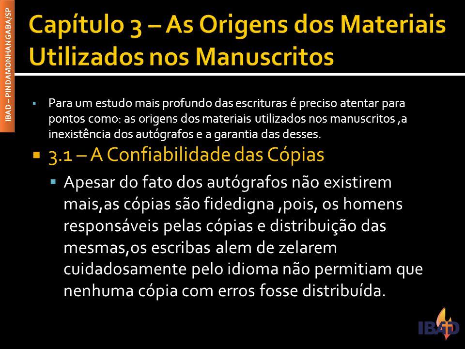 IBAD – PINDAMONHANGABA/SP  3.2 – Os Materiais Empregados na Escrita  Foram empregados na compilação dos escritos sagrados diversos materiais,por exemplo: ▪ 3.2.1- Papiro ▪ 3.2.2-Pergaminho ▪ 3.2.3-Velino ▪ 3.2.4-Óstraco ▪ 3.2.5-Tabletes de Argila ou Cera