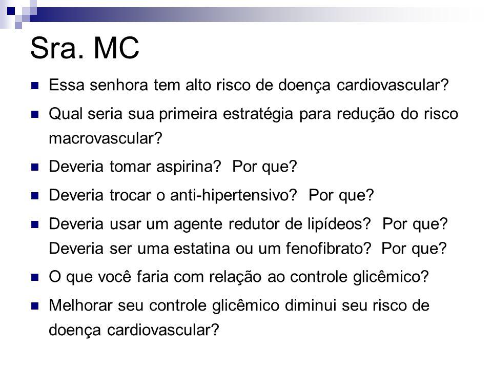 Sra. MC Essa senhora tem alto risco de doença cardiovascular? Qual seria sua primeira estratégia para redução do risco macrovascular? Deveria tomar as