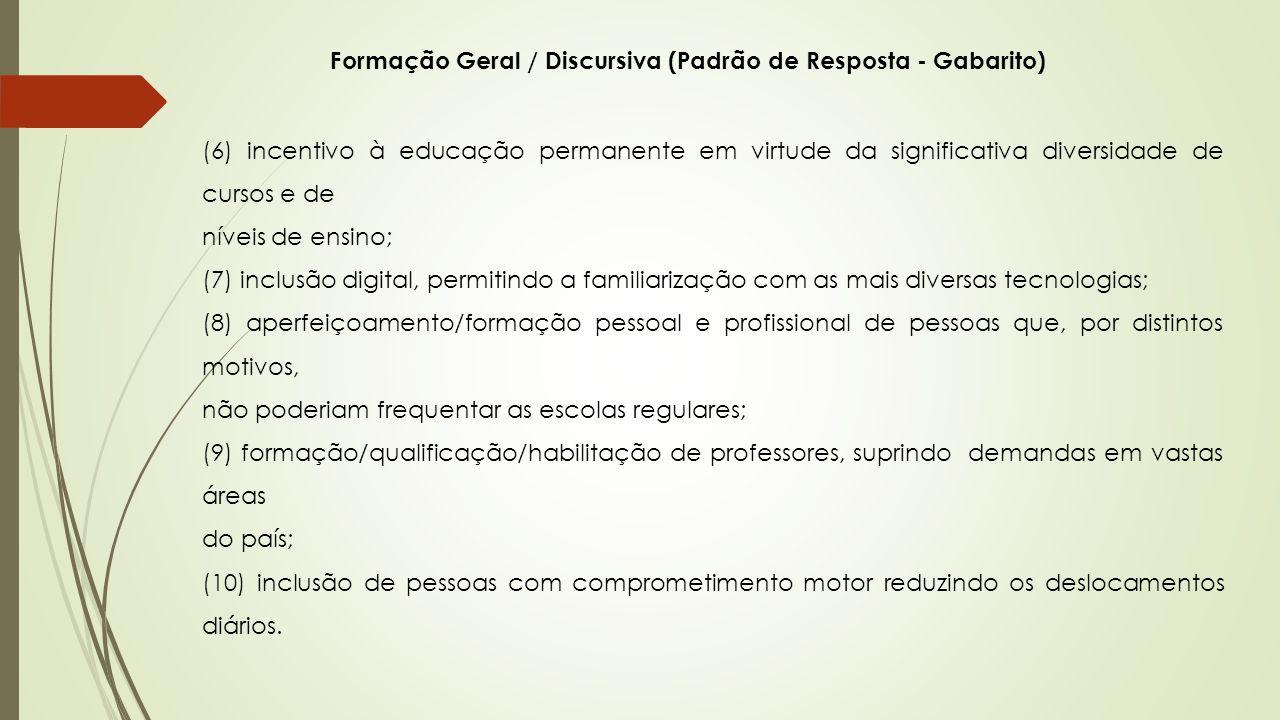 Formação Geral / Discursiva (Padrão de Resposta - Gabarito) (6) incentivo à educação permanente em virtude da significativa diversidade de cursos e de