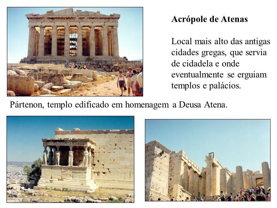 Acrópole de Atenas Local mais alto das antigas cidades gregas, que servia de cidadela e onde eventualmente se erguiam templos e palácios. Pártenon, te