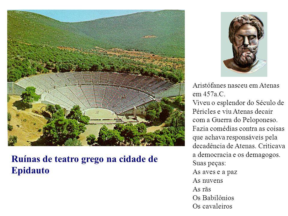 Ruínas de teatro grego na cidade de Epidauto Aristófanes nasceu em Atenas em 457a.C. Viveu o esplendor do Século de Péricles e viu Atenas decair com a