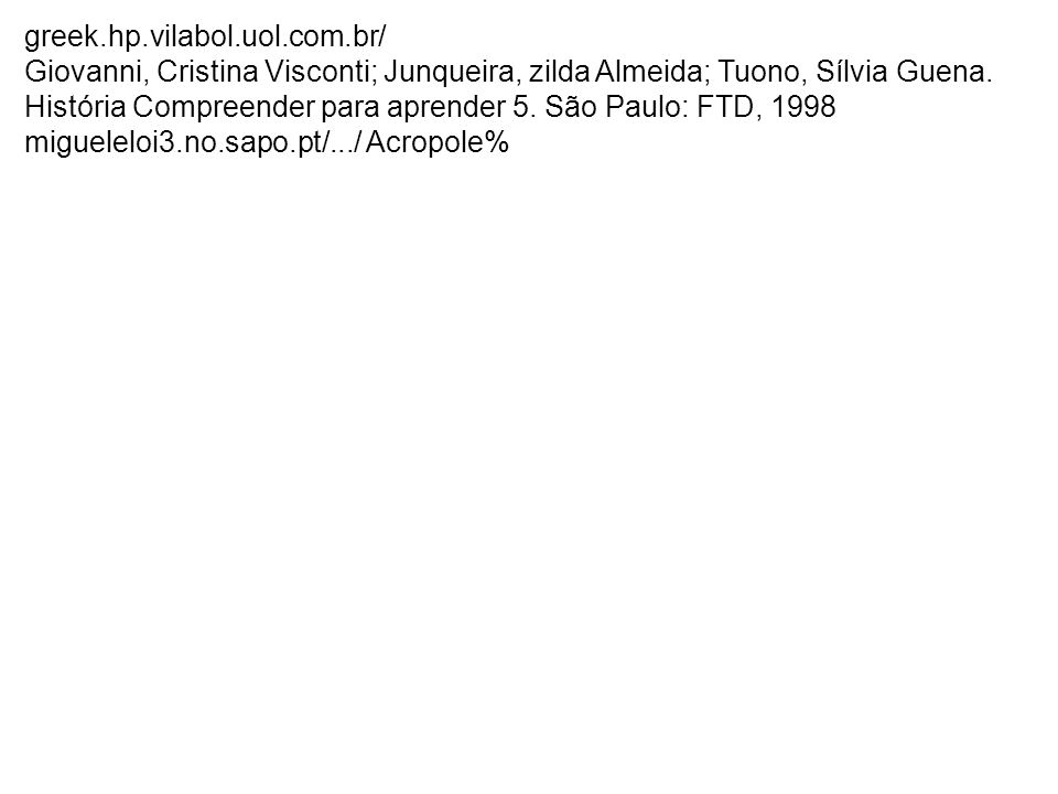 greek.hp.vilabol.uol.com.br/ Giovanni, Cristina Visconti; Junqueira, zilda Almeida; Tuono, Sílvia Guena. História Compreender para aprender 5. São Pau