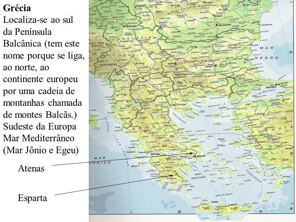 Esparta Atenas Grécia Localiza-se ao sul da Península Balcânica (tem este nome porque se liga, ao norte, ao continente europeu por uma cadeia de monta