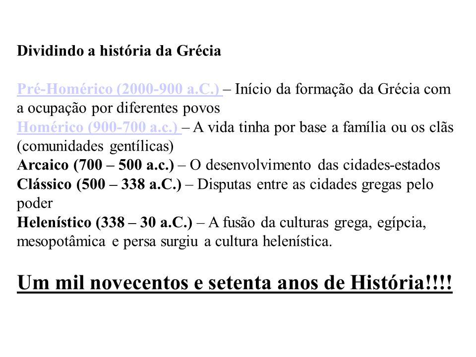 Dividindo a história da Grécia Pré-Homérico (2000-900 a.C.) Pré-Homérico (2000-900 a.C.) – Início da formação da Grécia com a ocupação por diferentes