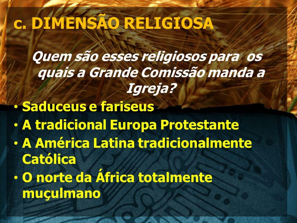 c.DIMENSÃO RELIGIOSA Quem são esses religiosos para os quais a Grande Comissão manda a Igreja.