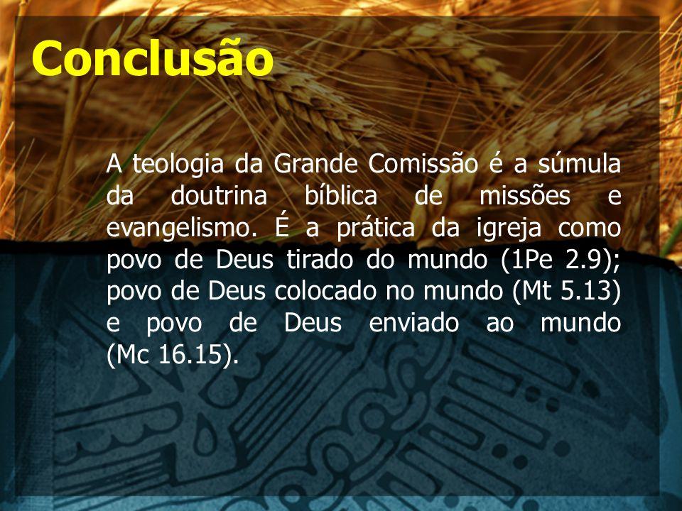Conclusão A teologia da Grande Comissão é a súmula da doutrina bíblica de missões e evangelismo.
