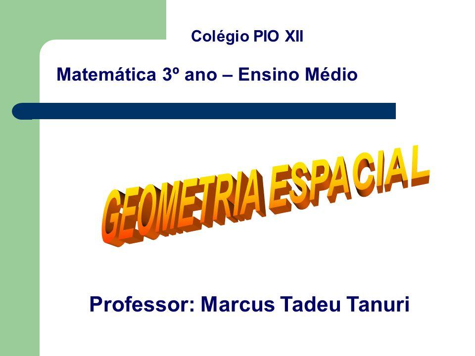 Matemática 3º ano – Ensino Médio Professor: Marcus Tadeu Tanuri Colégio PIO XII