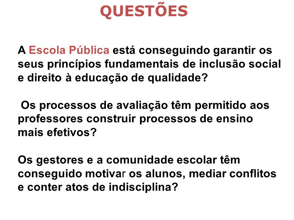 A Escola Pública está conseguindo garantir os seus princípios fundamentais de inclusão social e direito à educação de qualidade? Os processos de avali