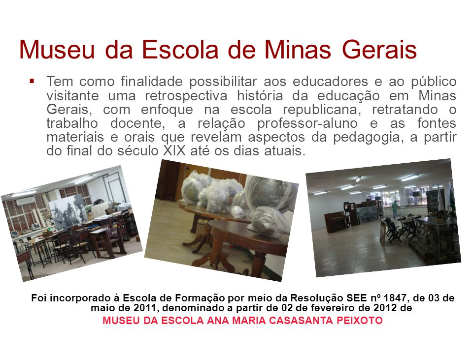 Museu da Escola de Minas Gerais  Tem como finalidade possibilitar aos educadores e ao público visitante uma retrospectiva história da educação em Min