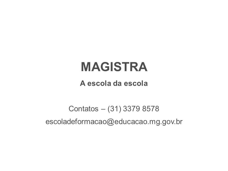MAGISTRA A escola da escola Contatos – (31) 3379 8578 escoladeformacao@educacao.mg.gov.br