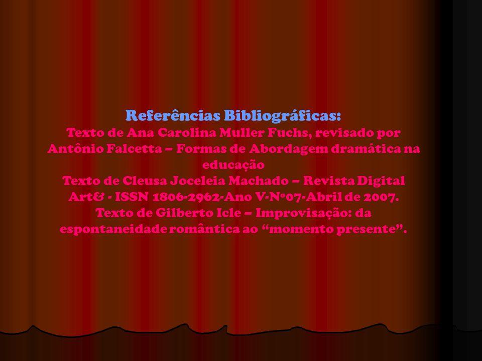 Referências Bibliográficas: Texto de Ana Carolina Muller Fuchs, revisado por Antônio Falcetta – Formas de Abordagem dramática na educação Texto de Cle