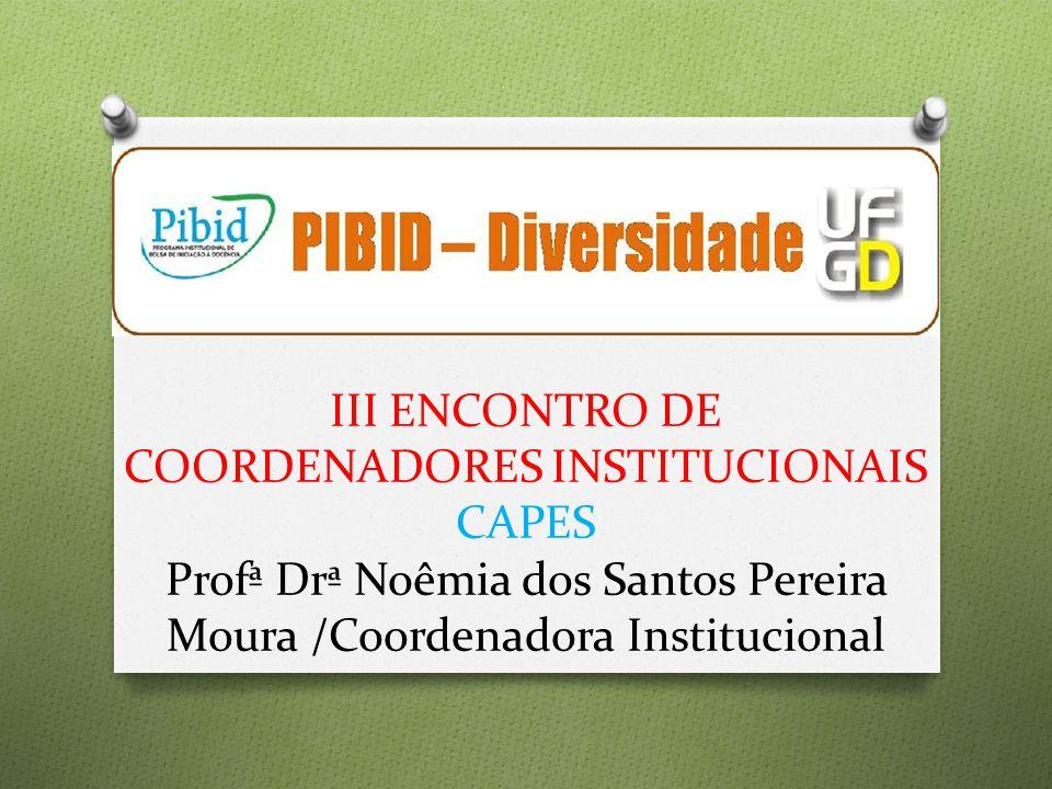 III ENCONTRO DE COORDENADORES INSTITUCIONAIS CAPES Profª Drª Noêmia dos Santos Pereira Moura /Coordenadora Institucional