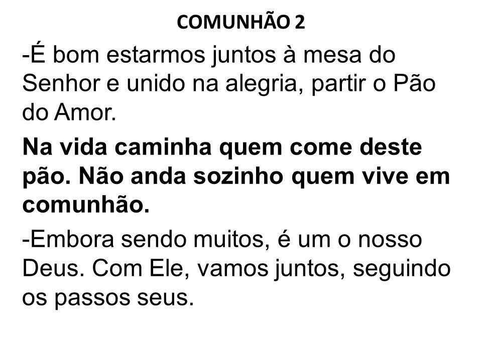 COMUNHÃO 2 -É bom estarmos juntos à mesa do Senhor e unido na alegria, partir o Pão do Amor.