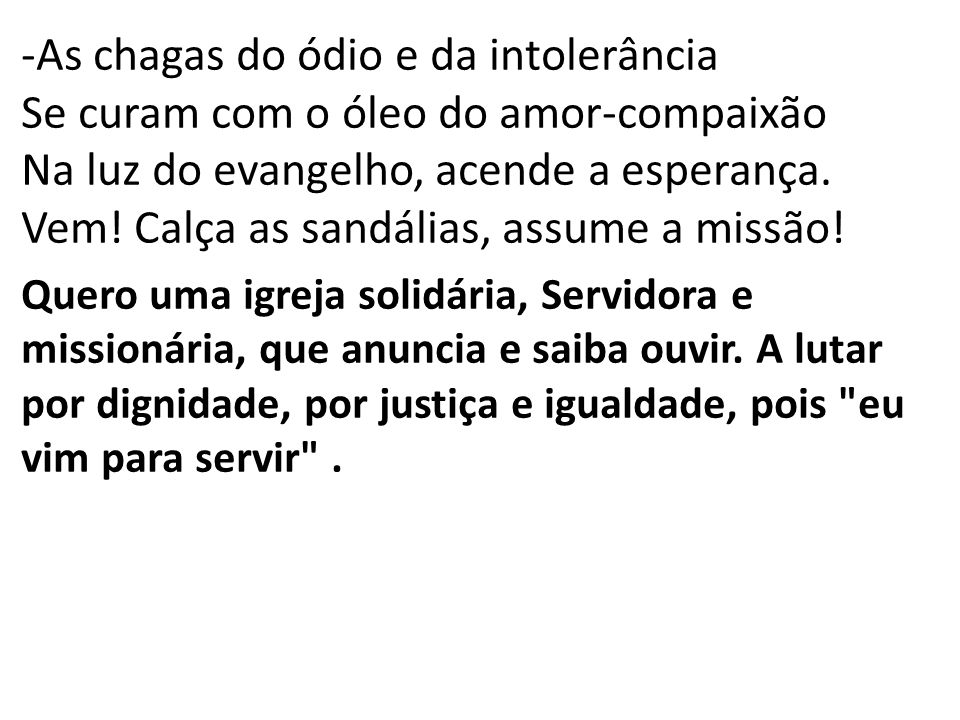 -As chagas do ódio e da intolerância Se curam com o óleo do amor-compaixão Na luz do evangelho, acende a esperança.