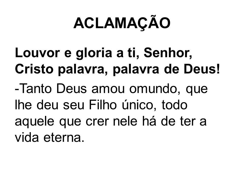 ACLAMAÇÃO Louvor e gloria a ti, Senhor, Cristo palavra, palavra de Deus.