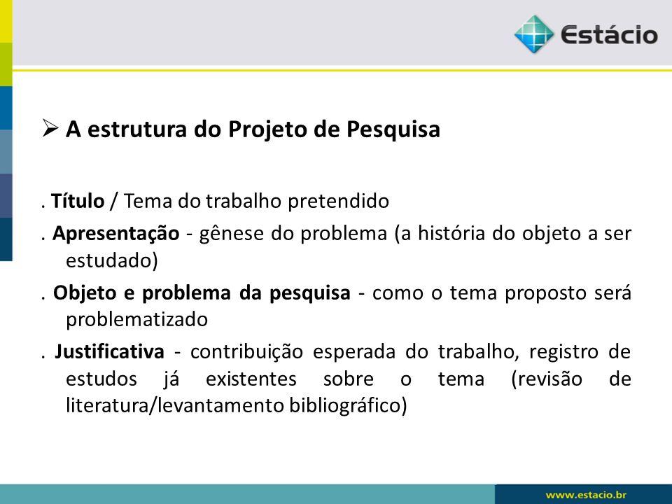  A estrutura do Projeto de Pesquisa.Título / Tema do trabalho pretendido.