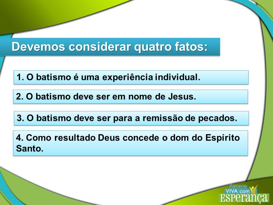 Devemos considerar quatro fatos: 1.O batismo é uma experiência individual.