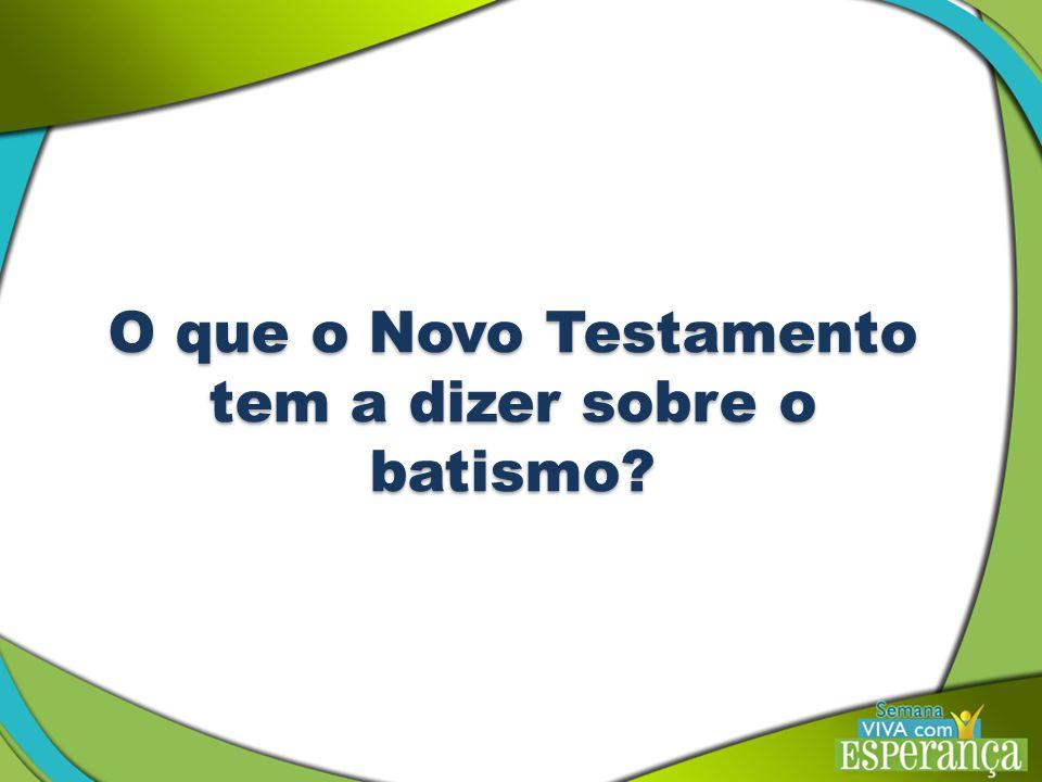 O que o Novo Testamento tem a dizer sobre o batismo?