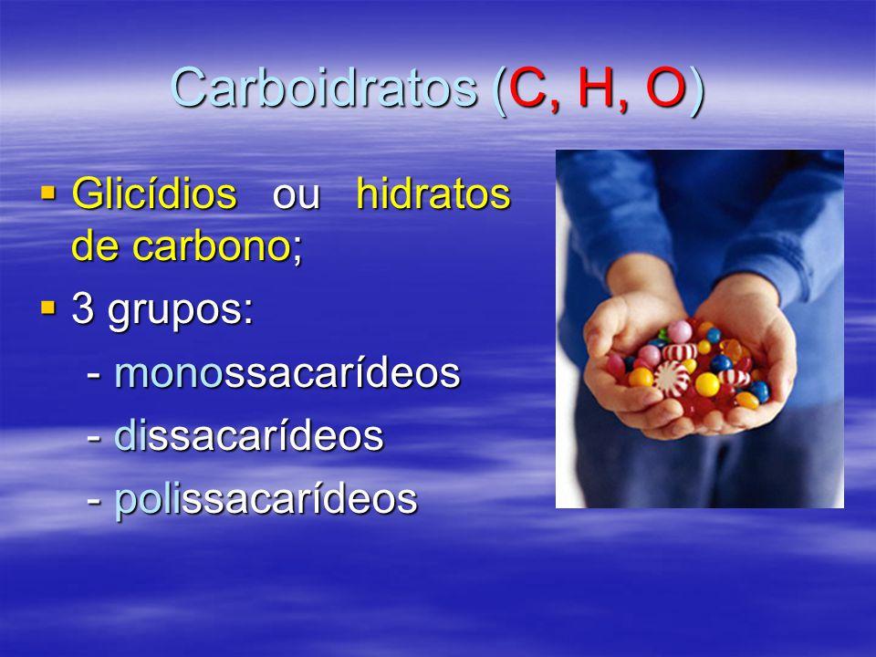 Carboidratos (C, H, O)  Glicídios ou hidratos de carbono;  3 grupos: - monossacarídeos - monossacarídeos - dissacarídeos - dissacarídeos - polissacarídeos - polissacarídeos