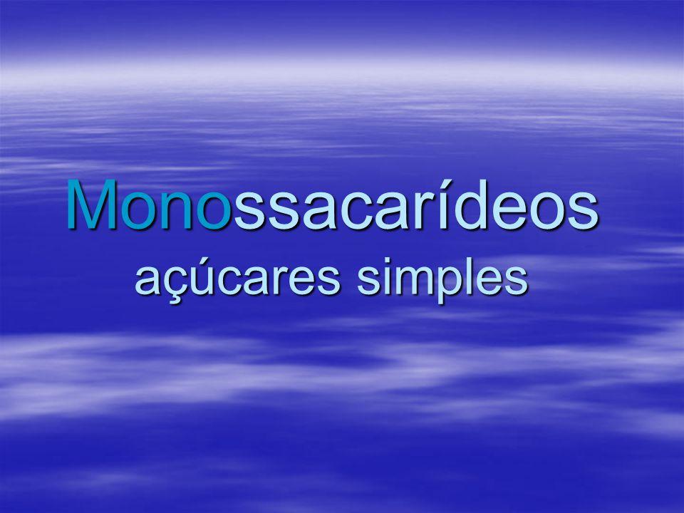 Monossacarídeos açúcares simples
