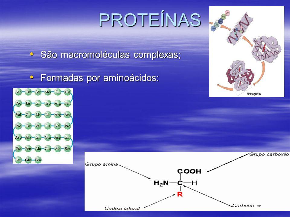 PROTEÍNAS São macromoléculas complexas; São macromoléculas complexas; Formadas por aminoácidos: Formadas por aminoácidos: