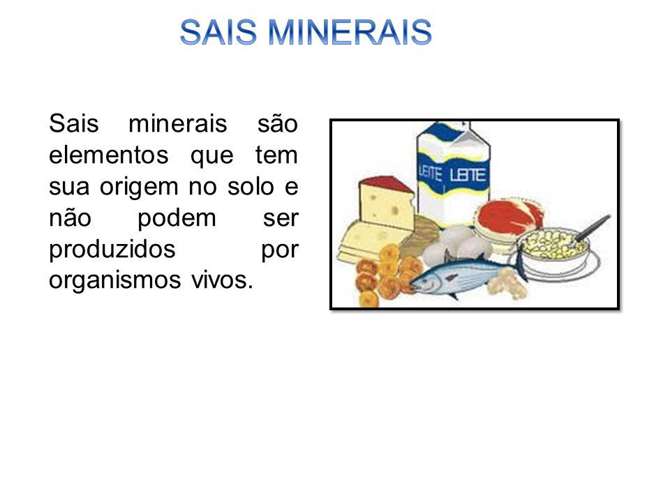 Sais minerais são elementos que tem sua origem no solo e não podem ser produzidos por organismos vivos.