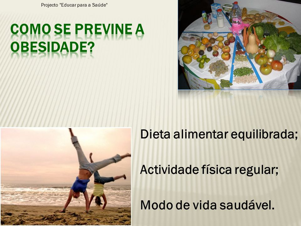 Dieta alimentar equilibrada; Actividade física regular; Modo de vida saudável. Projecto