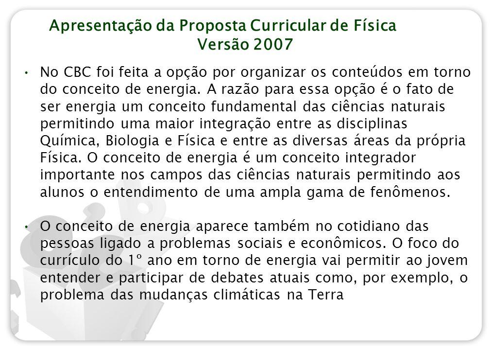 Apresentação da Proposta Curricular de Física Versão 2007 No CBC foi feita a opção por organizar os conteúdos em torno do conceito de energia.