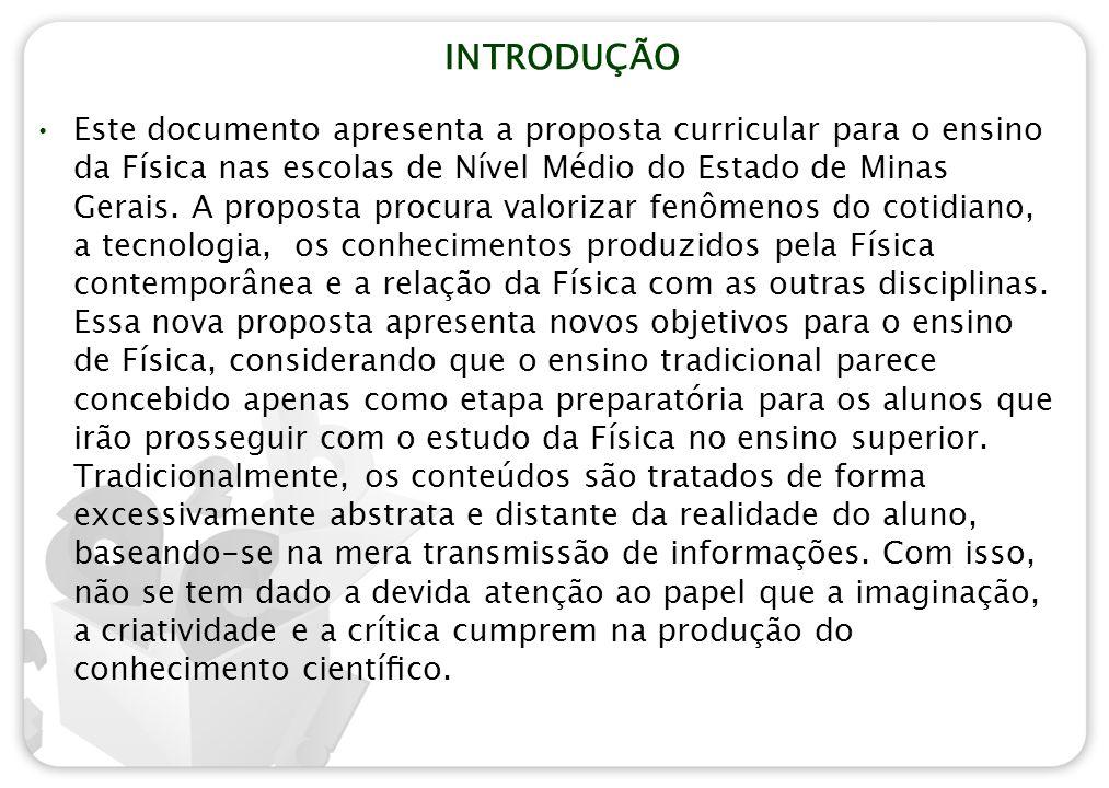 INTRODUÇÃO Este documento apresenta a proposta curricular para o ensino da Física nas escolas de Nível Médio do Estado de Minas Gerais. A proposta pro